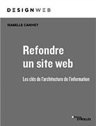 Livre Refondre un site web, les clés de l'architecture d'information - Isabelle Canivet